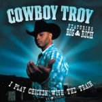 I Play Chicken With the Train (feat. Big & Rich) – Cowboy Troy