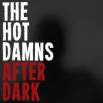 After Dark – The Hot Damns